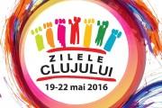 """Zilele Clujului ediția a VI-a - 19-22 mai 2016 - """"Oraşul Trăieşte"""". Programul COMPLET!"""
