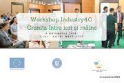 Workshopul INDUSTRY 4.0 – Granița între ieri și mâine, parte din proiectul INDUSTRIA DE MÂINE, va avea loc la Cluj în luna noiembrie (P)